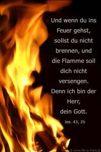 Und wenn Du durchs Feuer gehst